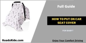 Read more about the article Full Guide about how to put on car seat cover for baby?